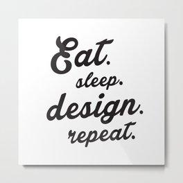 Eat.Sleep.Design.Repeat Metal Print