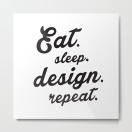 Eat.Sleep.Design.Repeat Metal Print