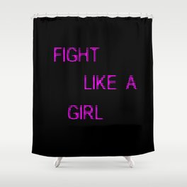 fight like a girl funny quote Shower Curtain