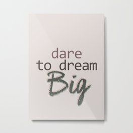 Dare To Dream BIG Metal Print