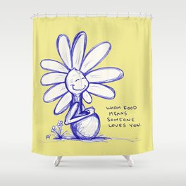 """Warm Food Means Someone Loves You"" Flowerkid Shower Curtain"