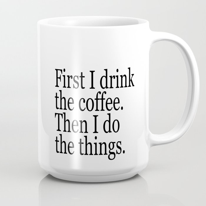 Tafelen First I Drink The Coffee And Then I Do The Things Quote
