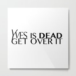 Yves Is Dead Metal Print