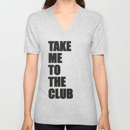 TAKE ME TO THE CLUB Unisex V-Neck