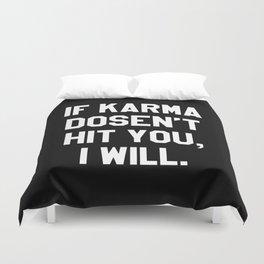 IF KARMA DOESN'T HIT YOU I WILL (Black & White) Duvet Cover