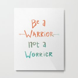 Be A Warrior, Not A Worrier Metal Print