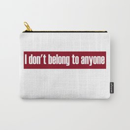 Don't Belong To Anyone Carry-All Pouch