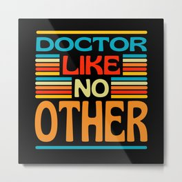 Doctor Like No Other Metal Print