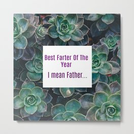 Best Farter Of The Year..I mean Father Succulent Art Metal Print