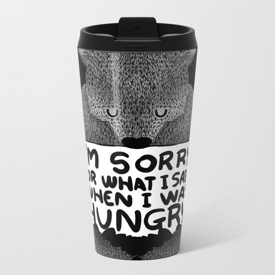 I'm Sorry For What I Said When I Was Hungry (Black) Metal Travel Mug