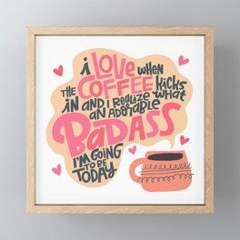 I love When the Coffee Kicks In Framed Mini Art Print