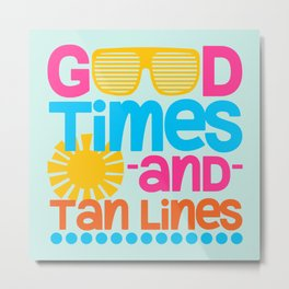 Good Times & Tan Lines Quote Metal Print