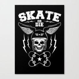 Skate or die Canvas Print
