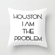 Houston, i am the problem Throw Pillow
