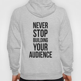 Never Stop Building Your Audience Black and White Hoody