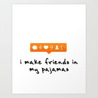 I Make Friends in my Pajamas Art Print