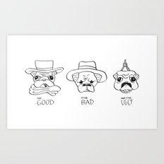 THE GOOD THE BAD AND THE UGLY - PUG VERSION Art Print