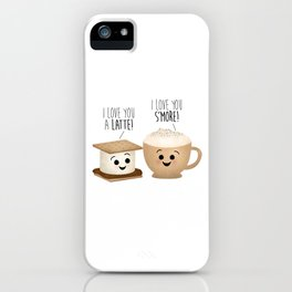 I Love You A Latte! I Love You S'more! iPhone Case