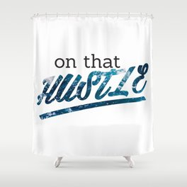 On That Hustle -ocean version Shower Curtain