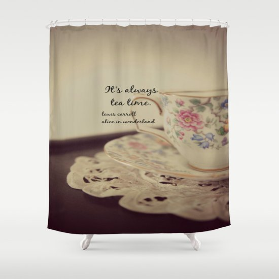 It's Always Tea Time Alice Wonderland Quote Shower Curtain by ...