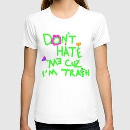 Don't Hate Me Cuz I'm Trash T-shirt