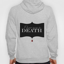 """""""I love you to DEATH"""" Hoody"""