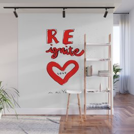 REignite Love in all you do! Wall Mural