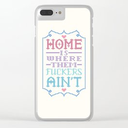 Home is where them fuckers ain't - cross stitch Clear iPhone Case