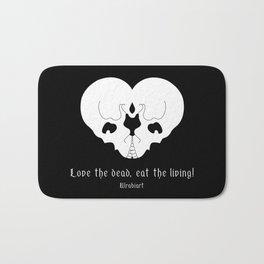 Love the dead, eat the living! Bath Mat