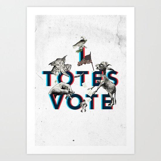 I Totes Vote Art Print