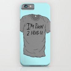 I'm Fixin 2 Hug U iPhone 6s Slim Case