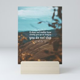 It does not matter how slowly you go as long as you do not stop Mini Art Print