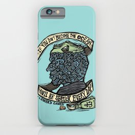 If You Don't Become the Ocean, You'll Be Seasick Every Day. iPhone Case