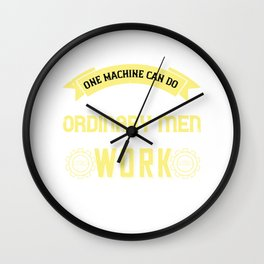 One machine can do the work of fifty ordinary men. No machine can do the work of one extraordinary Wall Clock