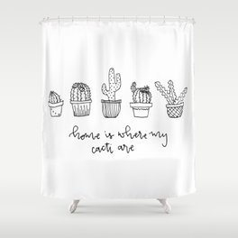 Home is Where My Cacti Are Shower Curtain