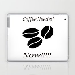 Coffee Needed Now Laptop & iPad Skin