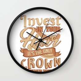 Hairstylist Barber Invest in Your Hair Only Crown You Will Ever Have Wall Clock