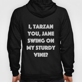 I, Tarzan- You, Jane. Swing on my sturdy vine? Hoody