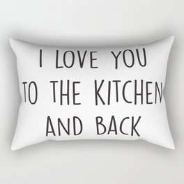 I Love You To The Kitchen and Back Rectangular Pillow