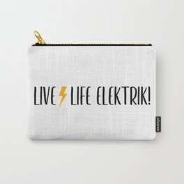 Life Elektrik:  Live Life Elektrik! Carry-All Pouch