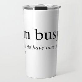 I'm busy, I do have time, just not for you. Travel Mug