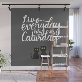 Live everyday like it's Caturday Wall Mural