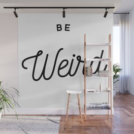 Be Weird in Black Wall Mural