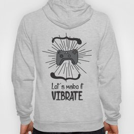Gamers Unite: Let's Make it Vibrate!  Hoody