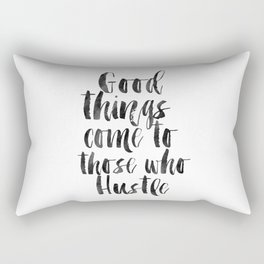 good things come to those who hustle,hustle hard,inspirational quote,motivational poster,quotes Rectangular Pillow