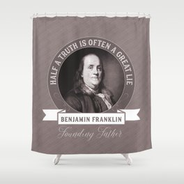 Benjamin Franklin the Whole Truth Shower Curtain