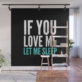 If You Love Me Let Me Sleep (Dark) Wall Mural