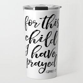 For This Child We have Prayed, Bible Verse,Scripture Art,Kids Room Decor,Nursery Wall Art,inspiratio Travel Mug
