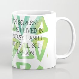 When Someone Told Me I Lived In A Fantasy Land I Nearly Fell Off My Dragon Coffee Mug