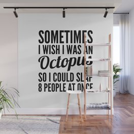 Sometimes I Wish I Was an Octopus So I Could Slap 8 People at Once Wall Mural